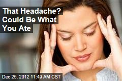 That Headache? Could Be What You Ate