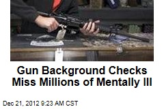 Gun Background Checks Miss Millions of Mentally Ill