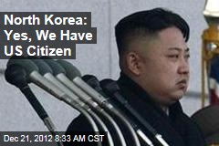 North Korea: Yes, We Have US Citizen