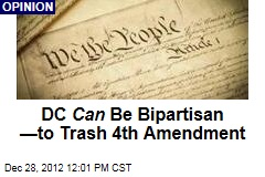 DC Can Be Bipartisan —to Trash 4th Amendment