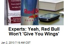Experts: Yeah, Red Bull Won't 'Give You Wings'
