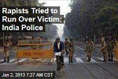 Rapists Tried to Run Over Victim: India Police