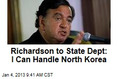 Richardson to State Dept: I Can Handle North Korea