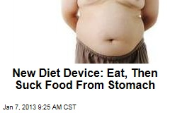 New Diet Device: Eat, Then Suck Food From Stomach