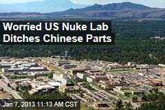Worried US Nuke Lab Ditches Chinese Parts