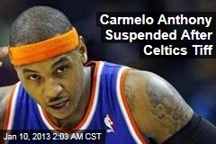 Carmelo Anthony Suspended After Celtics Tiff