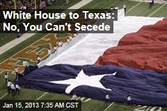 White House Rejects Texas Secession