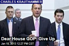 Dear House GOP: Give Up