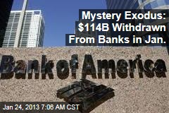 Mystery Exodus: $114B Withdrawn From Banks in Jan.