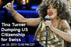 Tina Turner Dumping US Citizenship for Swiss
