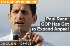 Paul Ryan: GOP Has Got to Expand Appeal