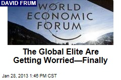The Global Elite Are Getting Worried—Finally
