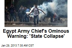 Egypt Army Chief's Ominous Warning: 'State Collapse'
