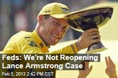 Feds: We're Not Reopening Lance Armstrong Case
