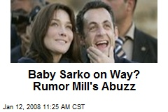 Baby Sarko on Way? Rumor Mill's Abuzz