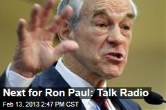 Next for Ron Paul: Talk Radio
