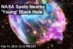 NASA Spots Nearby 'Young' Black Hole