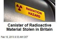 Canister of Radioactive Material Stolen in Britain