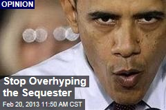 Stop Overhyping the Sequester