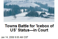 Towns Battle for 'Icebox of US' Status—in Court