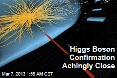 Higgs Boson Confirmation Achingly Close