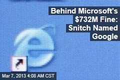 Behind Microsoft's $732M Fine: Snitch Named Google