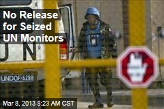 No Release for Seized UN Monitors