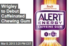 Wrigley to Debut Caffeinated Chewing Gum