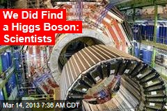 We Did Find a Higgs Boson: Scientists