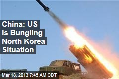 China: US Is Bungling North Korea Situation