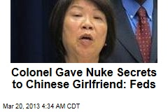 Feds: Colonel Passed Nuke Secrets to Chinese Girlfriend