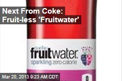 Next From Coke: Fruit-less 'Fruitwater'