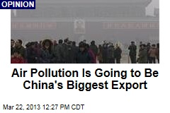 Air Pollution Is Going to Be China's Biggest Export