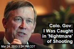 Colo. Gov: I Was Caught in 'Nightmare' of Shooting