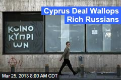 Cyprus Deal Spares Small Savers, Wallops Rich Russians
