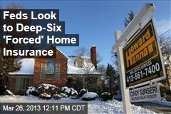 Feds Look to Deep-Six 'Forced' Home Insurance