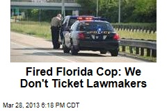 Fired Florida Cop: We Don't Ticket Lawmakers