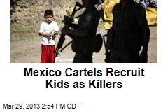 Mexico Cartels Recruit Kids as Killers