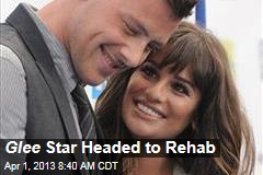 Glee Star Headed to Rehab
