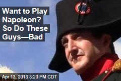 Want to Play Napoleon? So Do These Guys—Bad