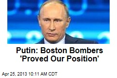 Putin: Boston Bombers 'Proved Our Position'