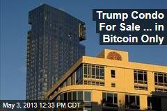 Trump Condo For Sale ... in Bitcoin Only