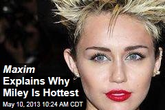 Maxim Explains Why Miley Is Hottest