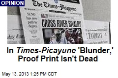 In Times-Picayune's 'Blunder,' Proof Print Isn't Dead