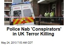 Police Nab 'Conspirators' in UK Terror Killing