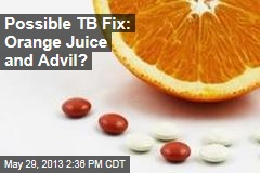 Possible TB Fix: Orange Juice and Advil?