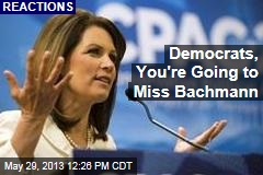 Democrats, You're Going to Miss Bachmann
