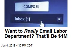 Want to Really Email Labor Department? That'll Be $1M
