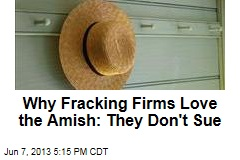 Why Fracking Firms Love the Amish: They Don't Sue