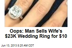 Oops: Man Sells Wife's $23K Wedding Ring for $10